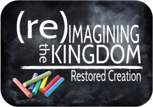Reimagining the kingdom - restored creation
