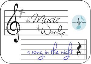 The Music of WOrship - a song in the night
