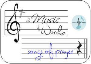 The Music of WOrship - songs of prayer