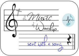 The Music of Worship - Sent with a song