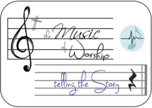 The Music of Worship - telling the story