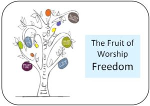 The fruit of Worship - Freedom
